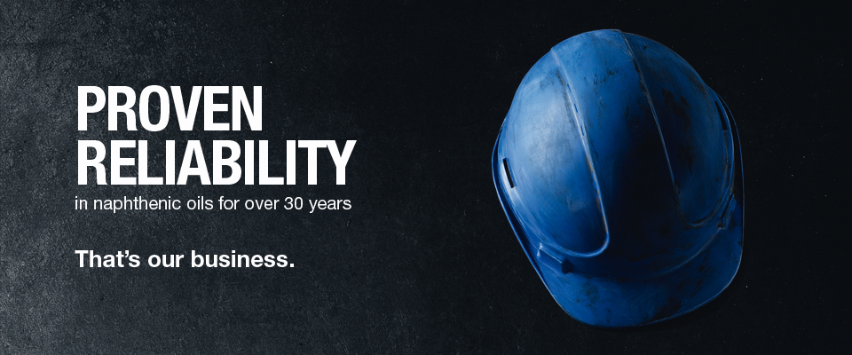 Proven Reliability in naphthenic oils for over 30 years. That's our business.