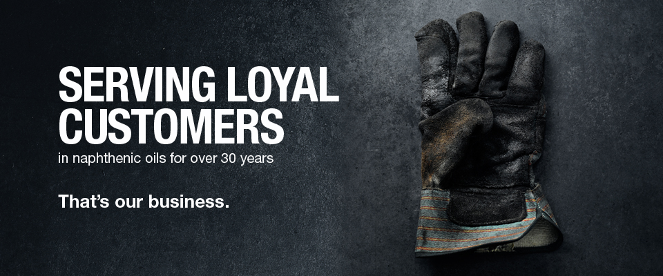 Serving Loyal Customers in naphthenic oils for over 30 years. That's our business.